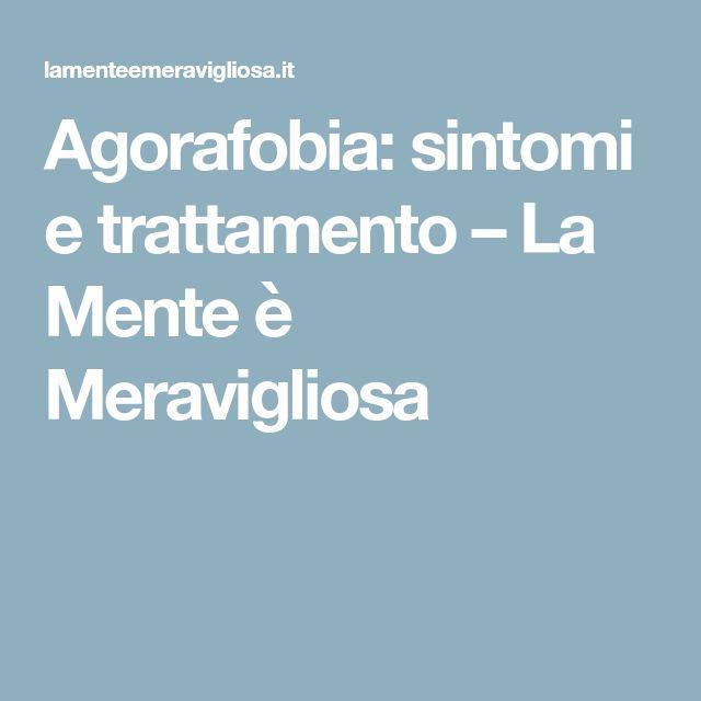 Agorafobia: sintomi e trattamento – La Mente è Meravigliosa