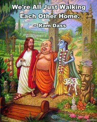 """""""We're all just walking each other home."""" ~ Ram Dass"""