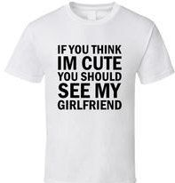 If you think I'm cute You should see my Girlfriend shirt by AtTheDisko on Etsy