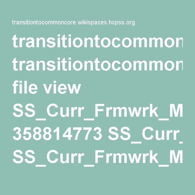 transitiontocommoncore.wikispaces.hcpss.org file view SS_Curr_Frmwrk_MWH_Print.pdf 358814773 SS_Curr_Frmwrk_MWH_Print.pdf