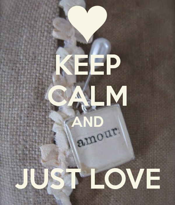 KEEP CALM AND JUST LOVE