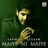 Maiye Ni Maiye (Official Track By Sarmad Qadeer) by Sarmad Qadeer Official on SoundCloud