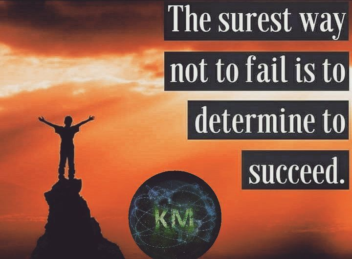The surest Way not to fail is to determine to succeed.  ---------------------------------------------- You need to start with your change or you aren't near to your Dreams in a Year .. Regards KM