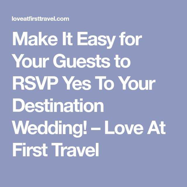 Make It Easy for Your Guests to RSVP Yes To Your Destination Wedding! – Love At First Travel