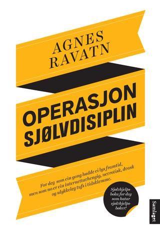 Agnes Ravatn Operasjon sjølvdisiplin Sjølvhjelpsbok for deg som ikkje kan fordra sjølvhjelpsbøker #Samlaget