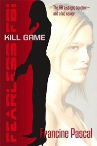 Kill Game  (Fearless FBI By Francine Pascal The greatest weapon against a serial killer? — A girl with no fear.  Gaia Moore isn't like anyone else in the world. She's trained in ten different martial arts. She has a sharp mind, and an even sharper tongue.