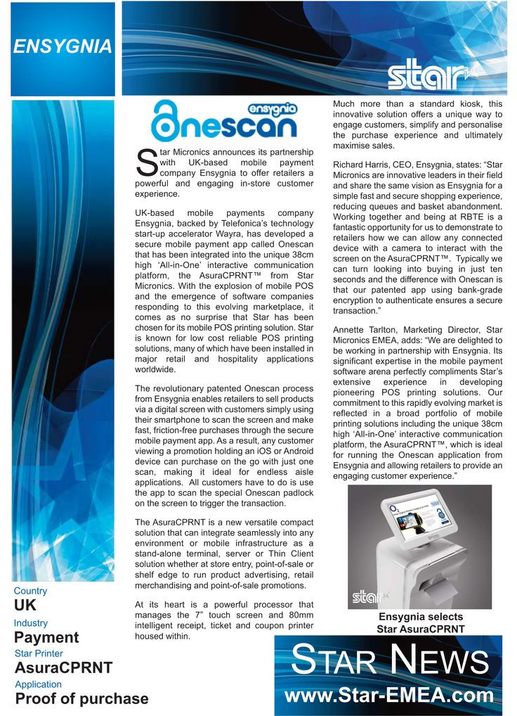 UK-based mobile payments company Ensygnia, backed by Telefonica's technology start-up accelerator Wayra, has developed a secure mobile payment app called Onescan that has been integrated into the unique 38cm high 'All-in-One' interactive communication platform, the AsuraCPRNT™ from Star Micronics.