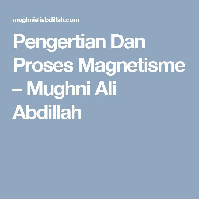 Pengertian Dan Proses Magnetisme – Mughni Ali Abdillah
