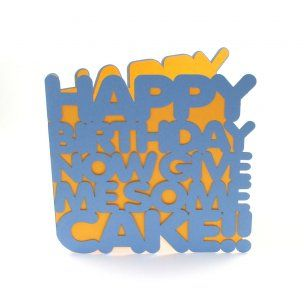 Laser cut 'Happy Birthday Now Give Me Some Cake!' Greetings Card