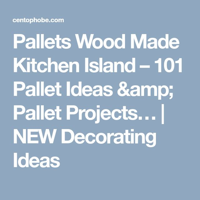 Pallets Wood Made Kitchen Island – 101 Pallet Ideas & Pallet Projects… | NEW Decorating Ideas