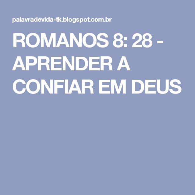 ROMANOS 8: 28 -  APRENDER A CONFIAR EM DEUS
