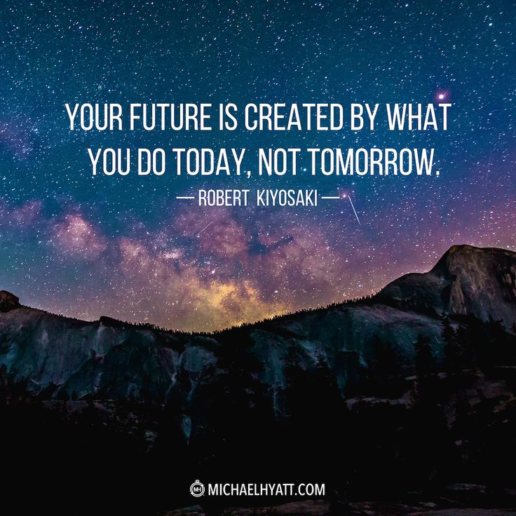 """Your future is created by what you do today, not tomorrow."" —Robert Kiyosaki http://michaelhyatt.com/shareable-images"