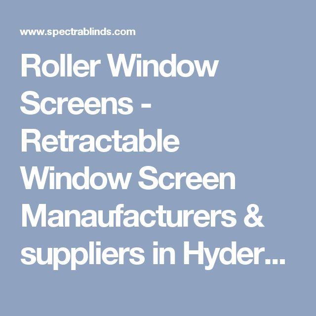 Roller Window Screens - Retractable Window Screen Manaufacturers & suppliers in Hyderabad, India  Spectra Blinds