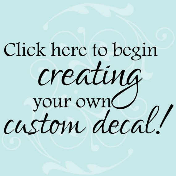 Custom Decal, Custom Decal Stickers, Custom Wall Decal  - You pick the font, color, quote, image and size