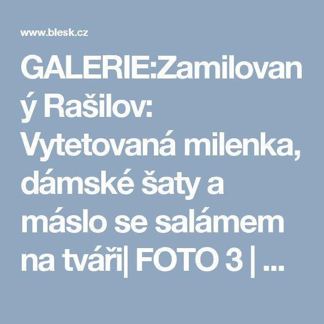 GALERIE:Zamilovaný Rašilov: Vytetovaná milenka, dámské šaty a máslo se salámem na tváři| FOTO 3 | Blesk.cz
