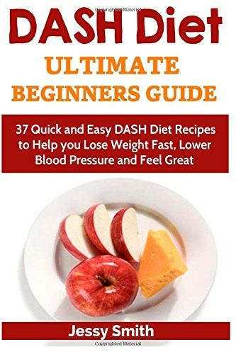 Download free DASH Diet: DASH Diet Ultimate Beginners Guide:: 37 Quick and Easy DASH Diet Recipes to Help you Lose Weight Fast Lower Blood Pressure and Feel Great! (Dash Diet Younger You) (Volume 1) pdf