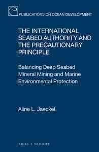 The International Seabed Authority and the Precautionary Principle: Balancing Deep Seabed Mineral Mining and Mari...