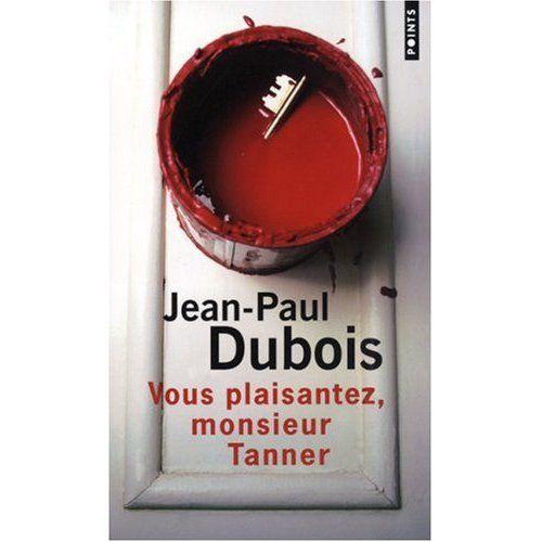Vous plaisantez monsieur Tanner. Jean-Paul Dubois. Ce livre me fait du bien, surtout lorsque je me bats contre les artisans rénovant ma maison
