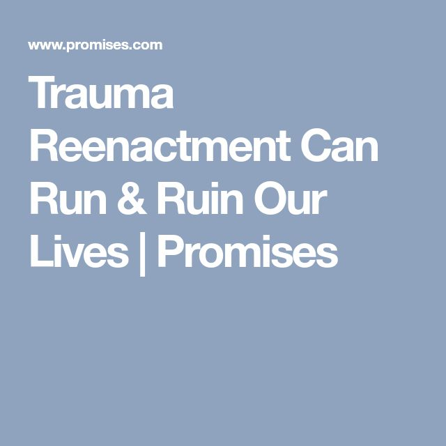 Trauma Reenactment Can Run & Ruin Our Lives   Promises