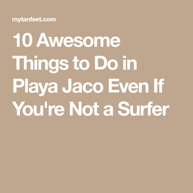 10 Awesome Things to Do in Playa Jaco Even If You're Not a Surfer
