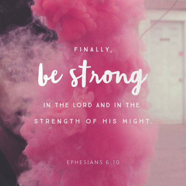"""""""Finally, my brethren, be strong in the Lord, and in the power of his might."""" Ephesians 6:10 KJV http://bible.com/1/eph.6.10.kjv"""
