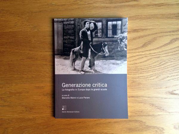 M. Manni, L. Panaro (a cura di), Generazione critica. La fotografia in Europa dopo le grandi scuole, Danilo Montanari Editore, 2015