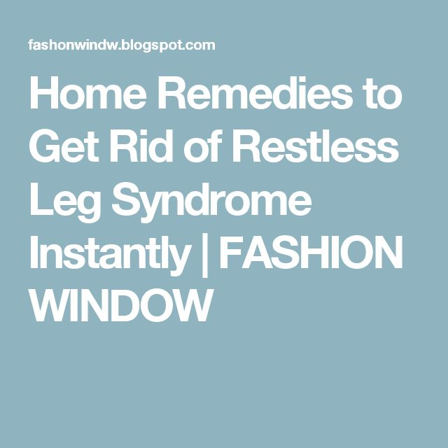 Home Remedies to Get Rid of Restless Leg Syndrome Instantly | FASHION WINDOW