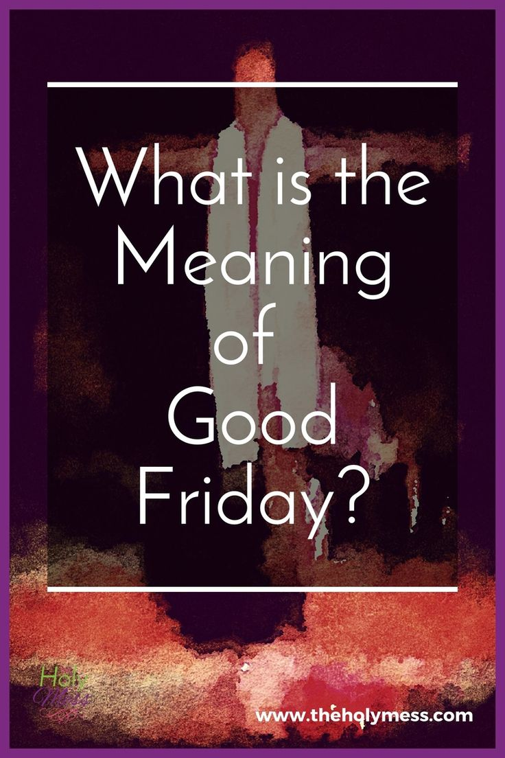 Good Friday is the Friday before Easter Sunday, the day that Jesus died on the cross. What Good Friday means, why it's good, and how to honor this day.