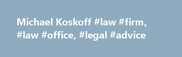 Michael Koskoff #law #firm, #law #office, #legal #advice http://dating.nef2.com/michael-koskoff-law-firm-law-office-legal-advice/  # Michael Koskoff Michael Koskoff has earned a national reputation for numerous successful trials and settlements. Featured on the covers of Connecticut's first Super Lawyers issue and Connecticut Magazine's Top Lawyers issue, Michael has served as a frequent guest on Court TV and has lectured extensively throughout the nation. Michael has served as President of…