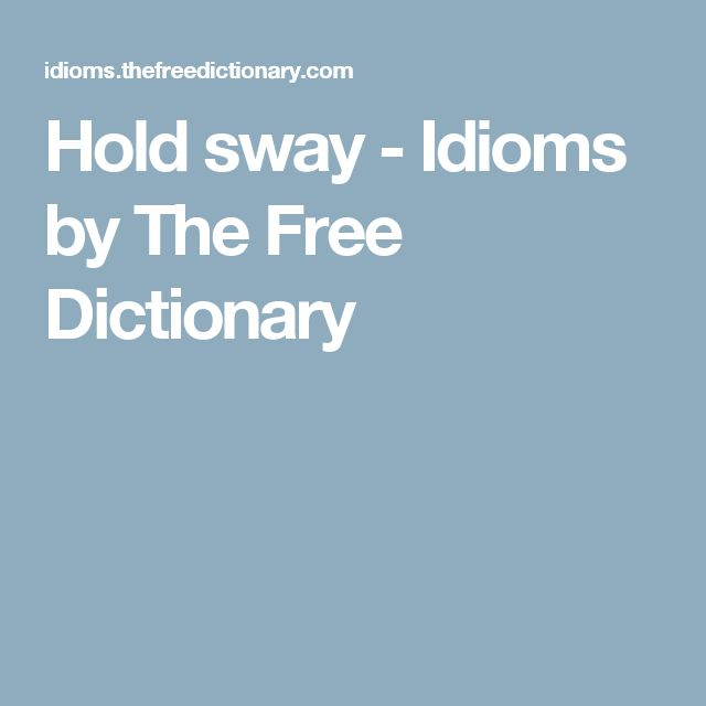 Hold sway - Idioms by The Free Dictionary