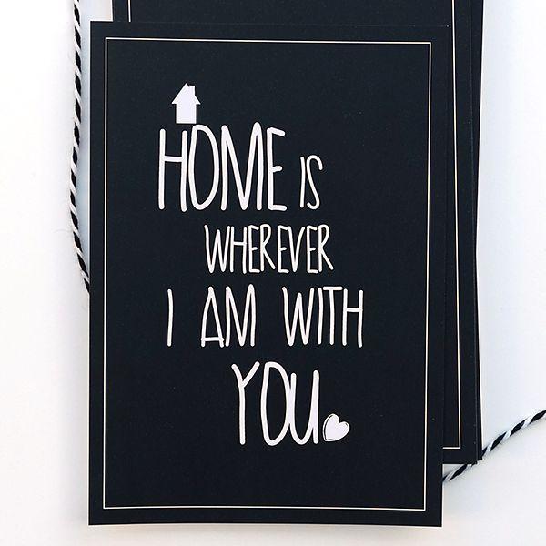 Ansichtkaart uit de webshop: Home is wherever I am with you zwart.  Hang hem eens met een stukje tape aan de muur, samen met andere (interieur)kaarten en posters van Studio Catootje!