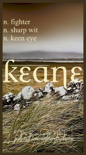 Baby Boy Name: Keane. Meaning: Fighter; Sharp Wit; Keen Eye. Origin: Old English; Irish; Gaelic. https://www.pinterest.com/vintagedaydream/baby-names/