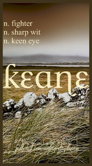 Baby Boy Name: Keane. Meaning: Fighter; Sharp Wit; Keen Eye. Origin: Old English; Irish; Gaelic. https://www.pinterest.com/vintagedaydream/baby-names/