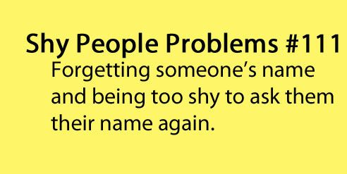 Shy People Problems. But now I ask because it just becomes harder in the long run when you don't ask.