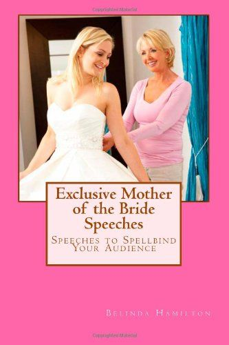Mother Of The Bride Speeches Free: Exclusive Mother Of The Bride Speeches: Speeches To