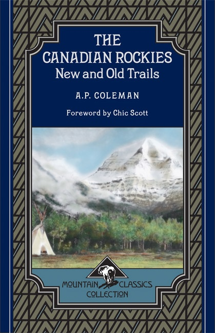 The Canadian Rockies: New and Old Trails - Mountain Classics Collection #1 by A. P. Coleman. Foreword by Chic Scott. First published in 1911, this new edition gives modern-day readers a glimpse of the early days of mountaineering in the Canadian west. It paints a sympathetic picture of the rugged men and women who opened the region and of the hardships they endured.