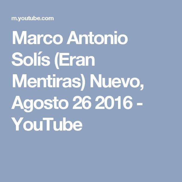 Marco Antonio Solís (Eran Mentiras) Nuevo, Agosto 26 2016 - YouTube
