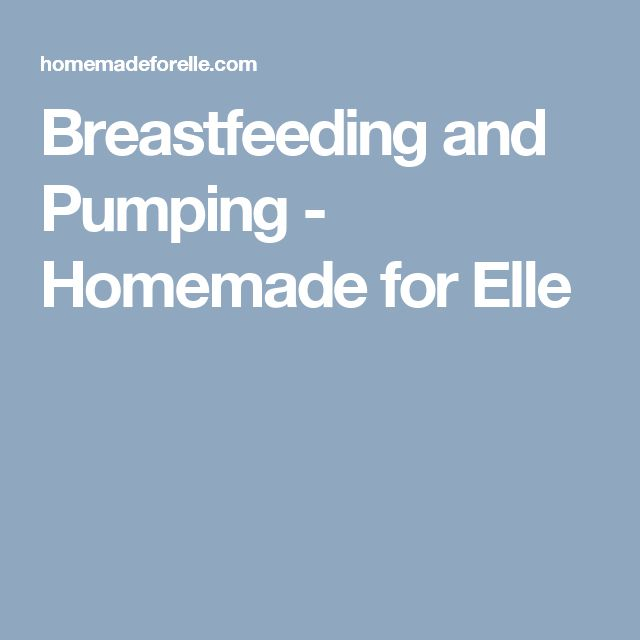 Breastfeeding and Pumping - Homemade for Elle