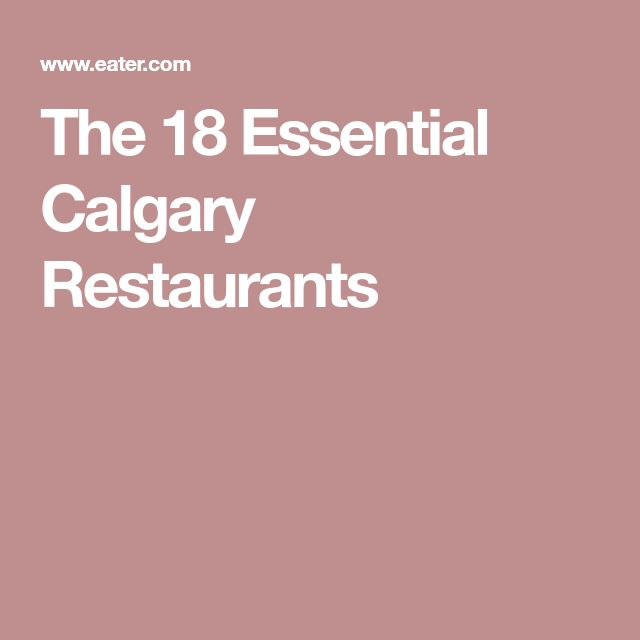 The 18 Essential Calgary Restaurants