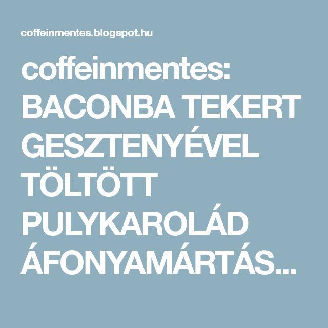 coffeinmentes: BACONBA TEKERT GESZTENYÉVEL TÖLTÖTT PULYKAROLÁD ÁFONYAMÁRTÁSSAL