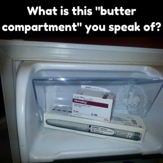 Lol ...seriously I bet all diabetics keep their insulin in the butter compartment