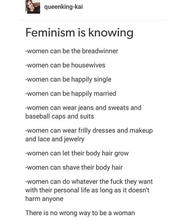 Also feminism is knowing men are equally good as women. And racist, homophobic, ABUSIVE women are as bad as racist, homophobic and abusive men. There is bo excuse to hate on someone innocent, not even your gender.