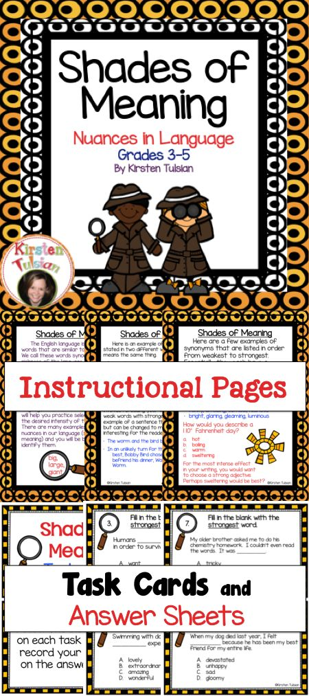 Shades of Meaning - Shades of Meaning, sometimes called Nuances of Language, Task Cards are Common Core aligned for 3rd-5th grade. This packet includes four shades of meaning instructional pages, 36 task cards with three various questions types, an answer sheet, and an answer key.