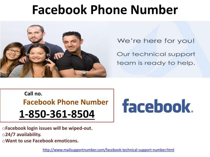Will dialing Facebook Phone Number 1-850-361-8504 fix my technical glitches? Yes, after dialing our Facebook Phone Number 1-850-361-8504, you get connected with our technicians who will help you out for resolving your Facebook issues within short period of time. In addition to this, you will be provided with the cent-percent satisfaction for your problems by our techies. http://www.mailsupportnumber.com/facebook-technical-support-number.html Facebook Phone Number