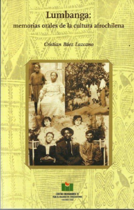 Lumbanga: memorias orales de la cultura afrochilena. Cristián Baéz Lazcano