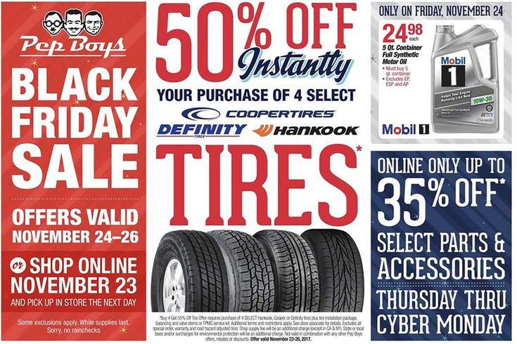 PepBoys Black Friday 2017 Ad Scan Deals and Sales #coupons  The broadest provider of customer satisfaction in the automotive aftermarket PepBoys offers high-quality name-brands low prices convenience and unmatched service.  Mobil 1 5-qt. Container Full Synthetic Motor Oil  $24.98  Buy Now  Cooper Tires 4 Tire Purchase (Select)  50% OFF  Buy Now  Hankook 4 Tire Purchase (Select)  50% OFF  Buy Now  Definity Tires 4 Tire Purchase (Select)  50% OFF  Buy Now  Parts (Select)  Up To 35% OFF Online…