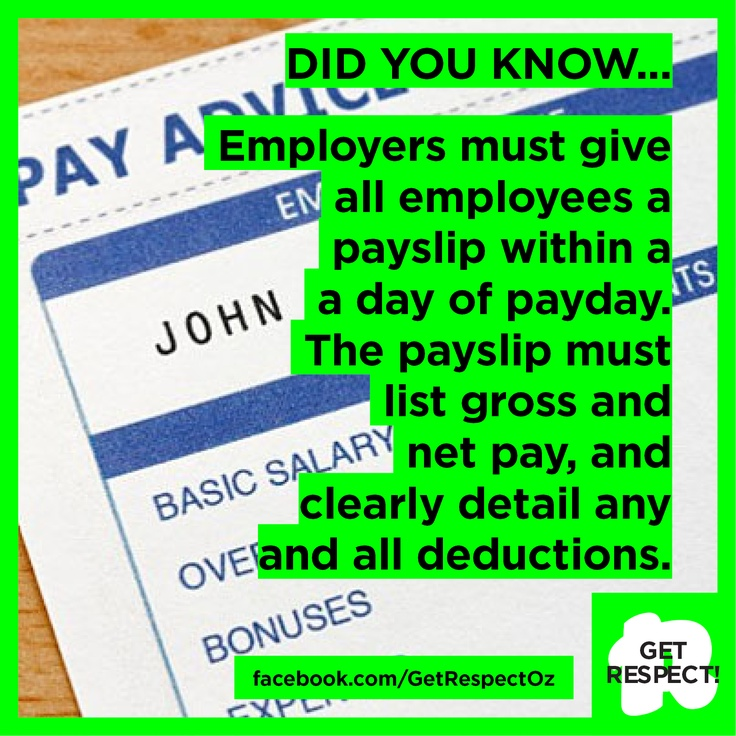 FACT: Your boss MUST give you a payslip each time you are paid. These help you understand if you've been paid the correct amount for the hours you work. ALWAYS ask for a payslip!