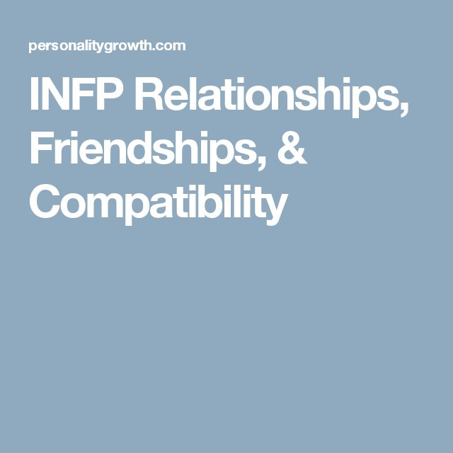 INFP Relationships, Friendships, & Compatibility