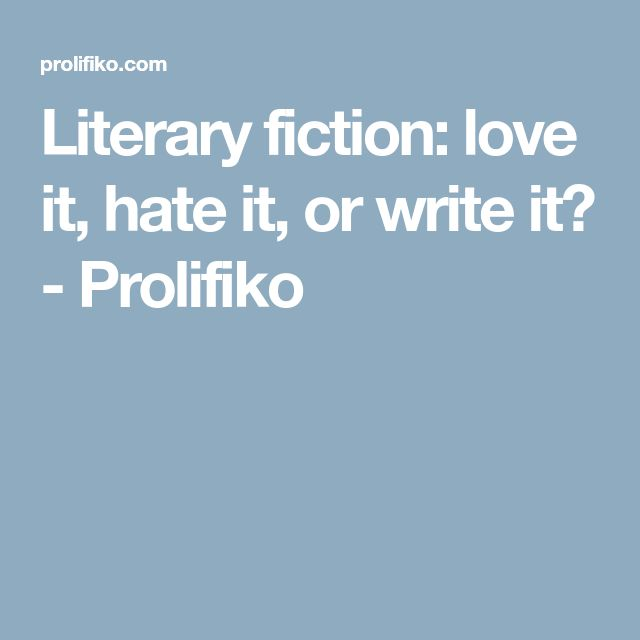 Literary fiction: love it, hate it, or write it? - Prolifiko