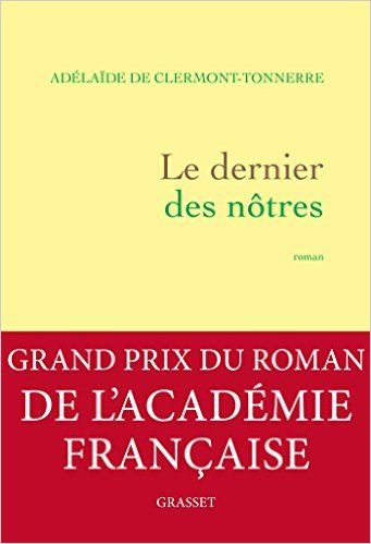 Le dernier des nôtres / Adélaïde de Clermont-Tonnerre. Grasset, 2016.